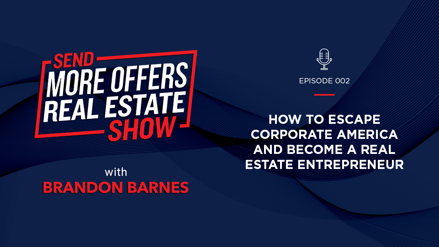 Episode 002: How to Escape Corporate America and Become a Real Estate Entrepreneur