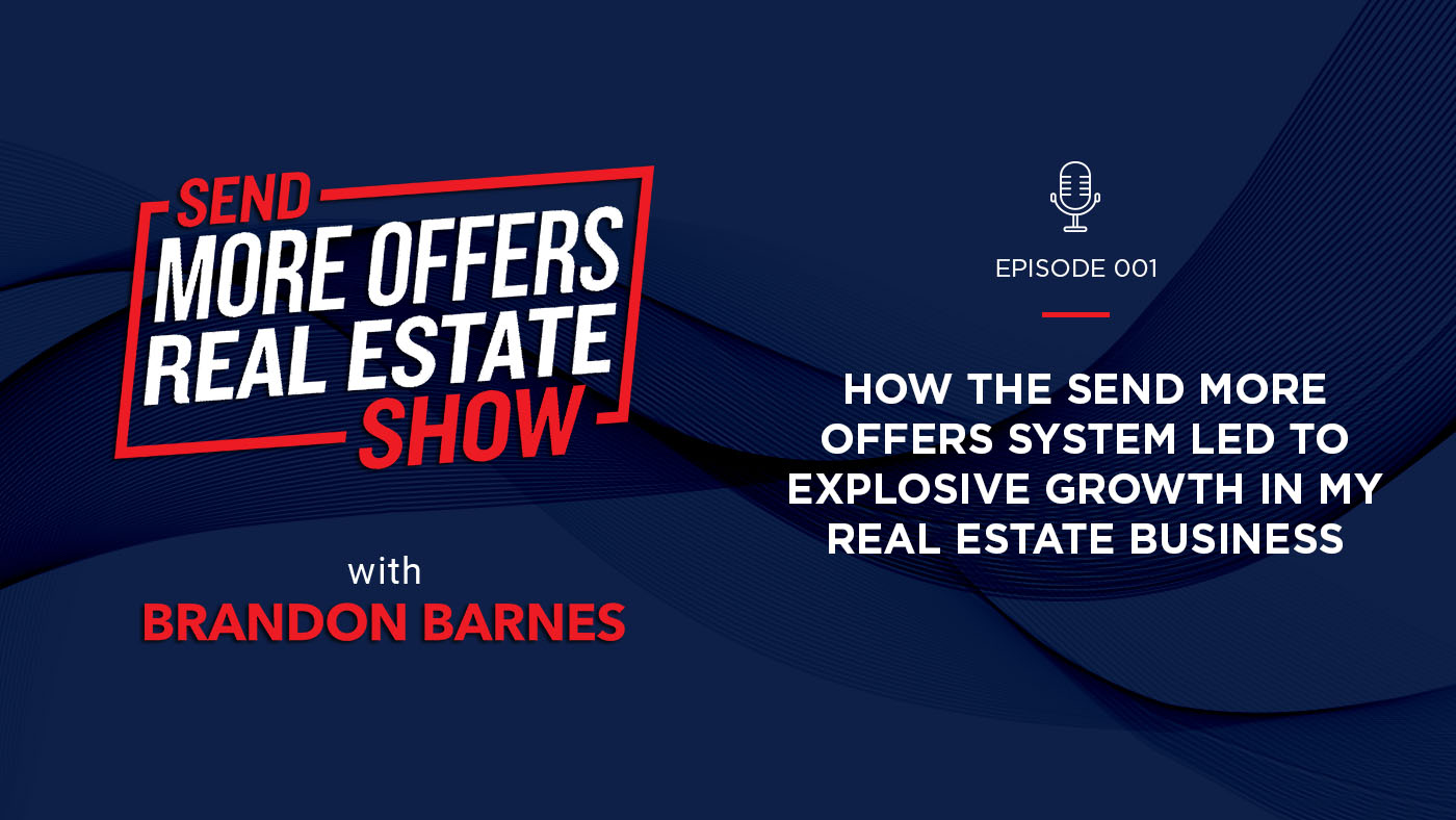Episode 001: How the Send More Offers System Led to Explosive Growth in My Real Estate Business